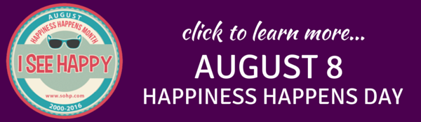 AUGUST 8 HAPPINESS HAPPENS DAY