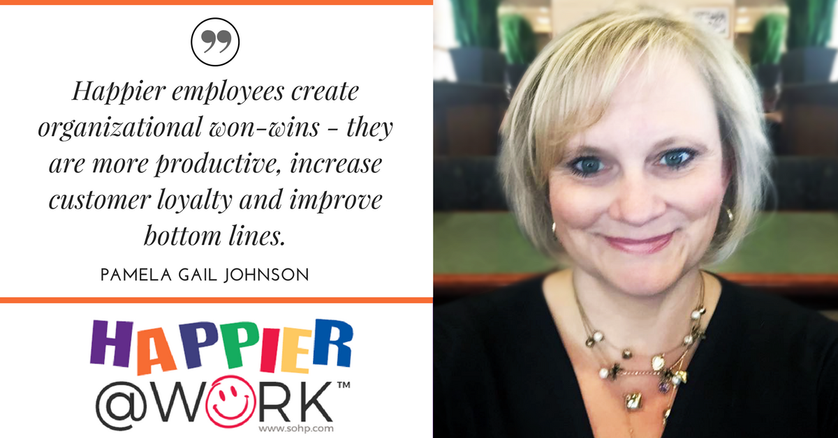 Happier employees create organizational won-wins - they are more productive, increase customer loyalty and improve bottom lines. Happiier at Work, Happier @ Work, SOHP.com, Pamela Gail Johnson