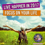 live happier 2017, live happy, living a happy life, focus on your life,