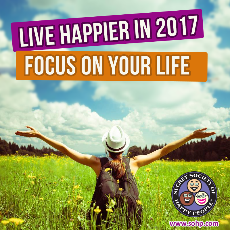 live happier 2017, live happy, living a happy life, focus on your life, Secret Society of Happy People, SOHP.com, Pamela Gail Johnson