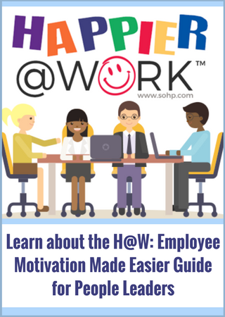 Click HERE to learn more about the Happier @ Work: Employee Motivation Mad Easier Guide For People Leaders, Pamela Gail Johnson, SOHP.com, Happier @ Work