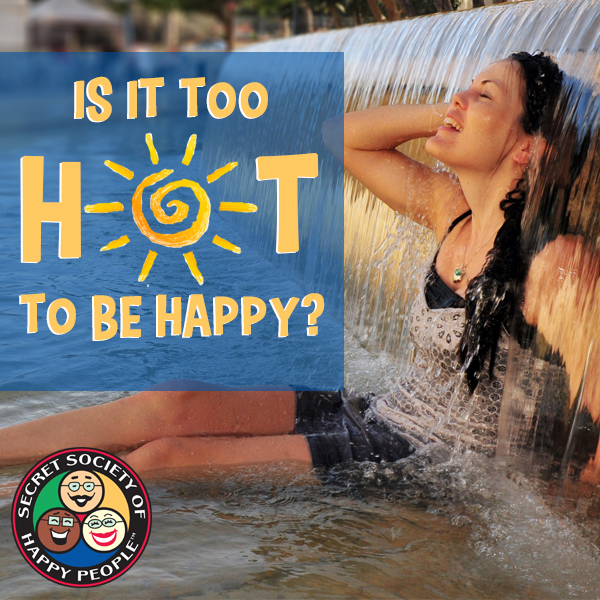 too hot to be happy. sohp.com. happiness happens month,