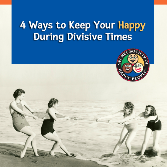 4 Ways To Keep Your Happy During Divisive Times - SOHP.com, Pamela Gail Johnson, Secret Society of Happy People