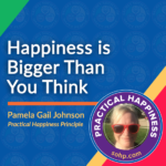 Practical Happiness, Happiness Is Bigger Thank You Think. Pamela Gail Johnson, SOHP.com, Secret Scoiety of Happy People