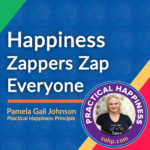 Practical Happiness, Happiness Zappers Zap Everyone, Pamela Gail Johnson, SOHP.com, Secret Society of Happy People,