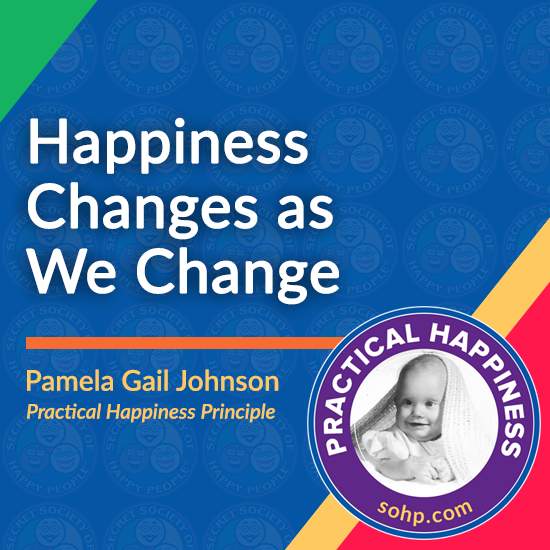 practical happiness principles, happiness changes over time, Pamela Gail Johnson, SOHP.com, Practical Happiness: Happiness Changes As We Change