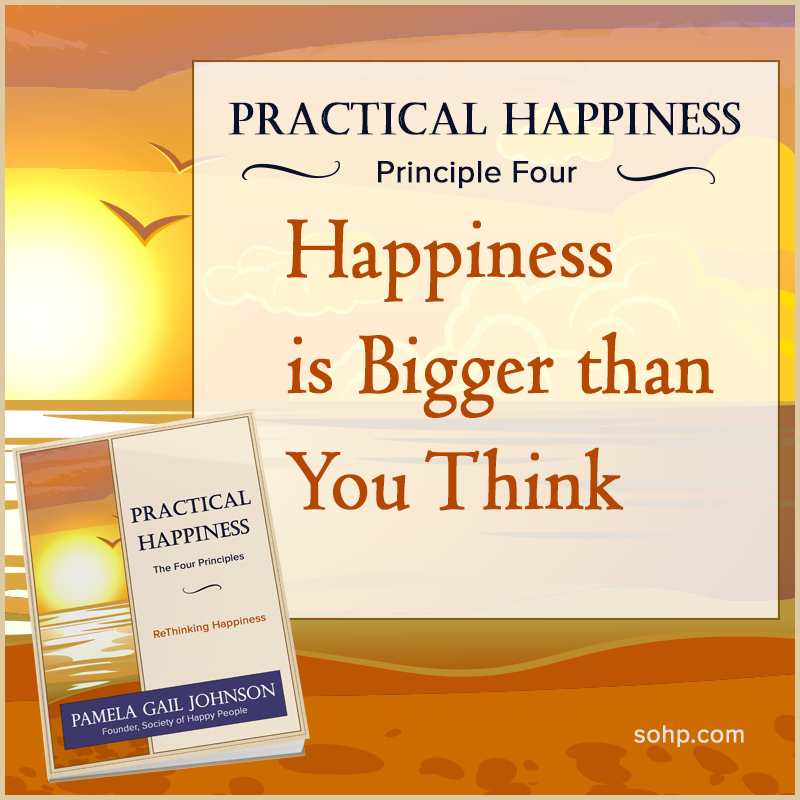 Practical Happiness, Happiness Is Bigger Thank You Think. Pamela Gail Johnson, SOHP.com, Society of Happy People